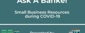 """""""Ask A Banker: Small Business Resources during COVID-19"""" Presentationon April 23"""